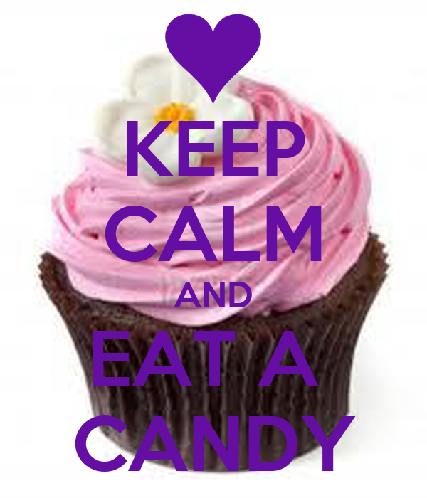 KEEP CALM AND EAT A  CANDY