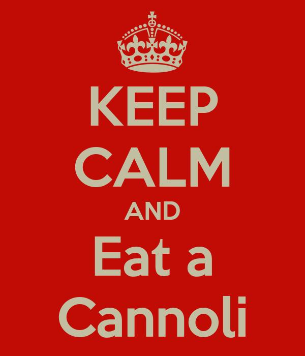 KEEP CALM AND Eat a Cannoli