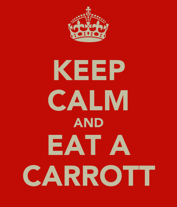 KEEP CALM AND EAT A CARROTT