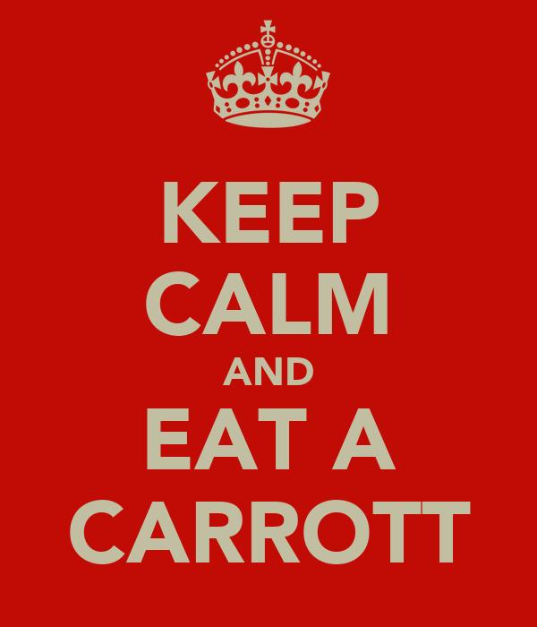 KEEP CALM AND EAT A CARROTT