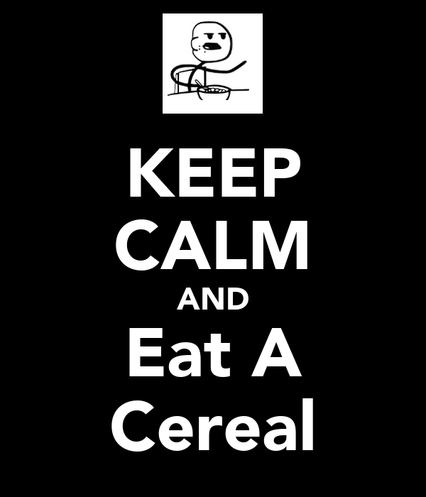 KEEP CALM AND Eat A Cereal