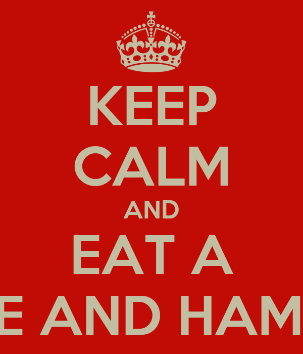 KEEP CALM AND EAT A CHEESE AND HAM WRAP