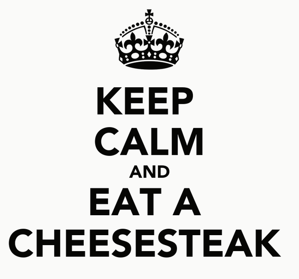 KEEP  CALM AND EAT A  CHEESESTEAK