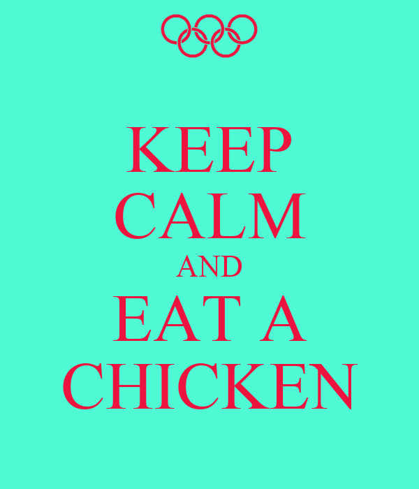 KEEP CALM AND EAT A CHICKEN