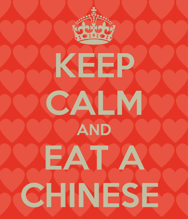 KEEP CALM AND EAT A CHINESE