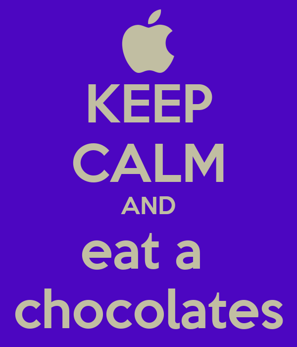KEEP CALM AND eat a  chocolates