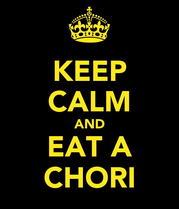 KEEP CALM AND EAT A CHORI