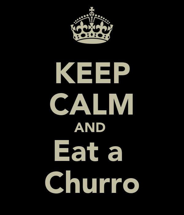 KEEP CALM AND  Eat a  Churro