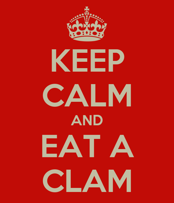 KEEP CALM AND EAT A CLAM