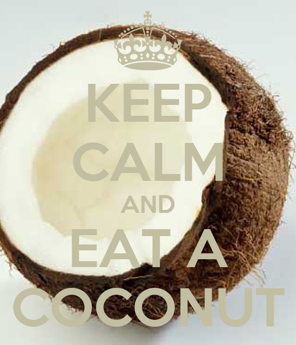KEEP CALM AND EAT A COCONUT