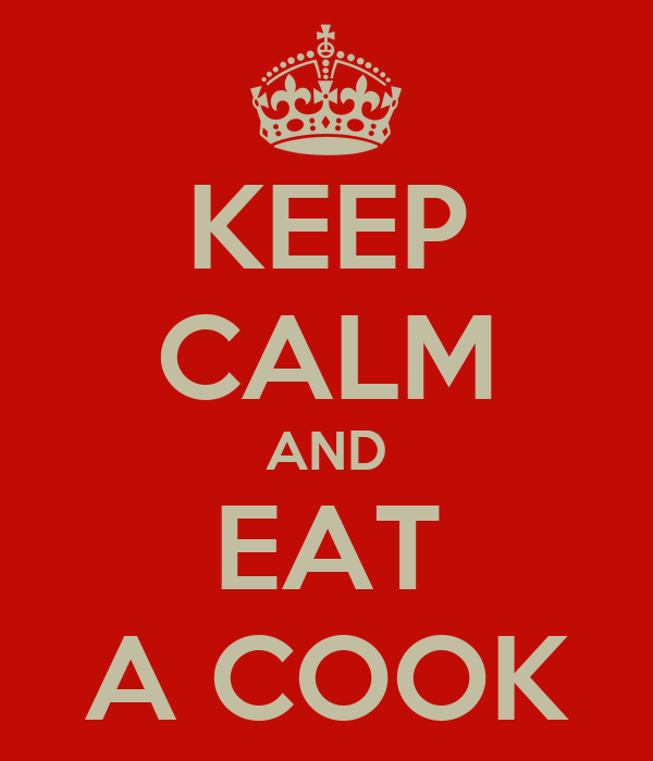 KEEP CALM AND EAT A COOK