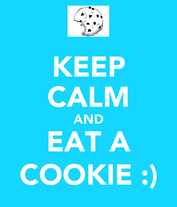 KEEP CALM AND EAT A COOKIE :)