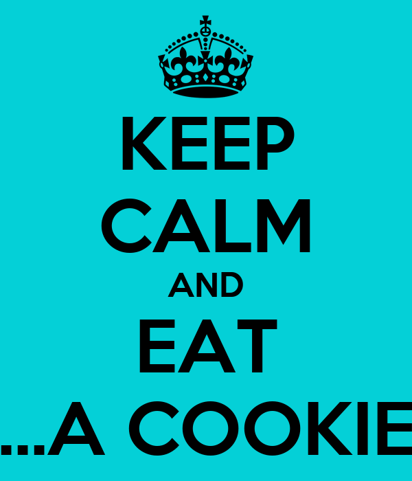 KEEP CALM AND EAT ...A COOKIE