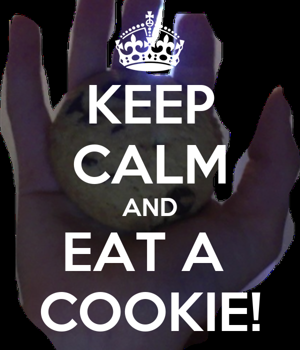 KEEP CALM AND EAT A  COOKIE!