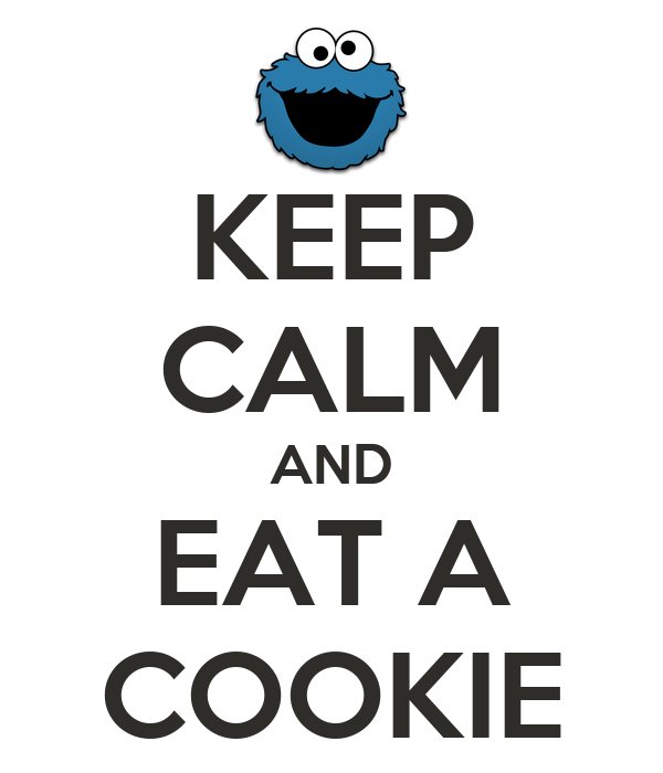 KEEP CALM AND EAT A COOKIE
