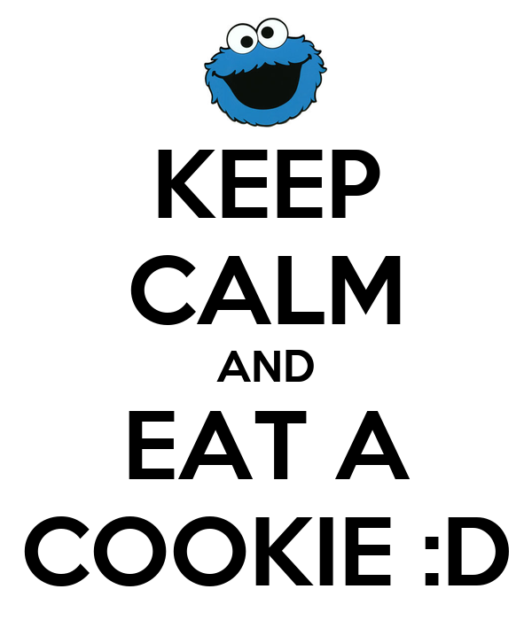 KEEP CALM AND EAT A COOKIE :D