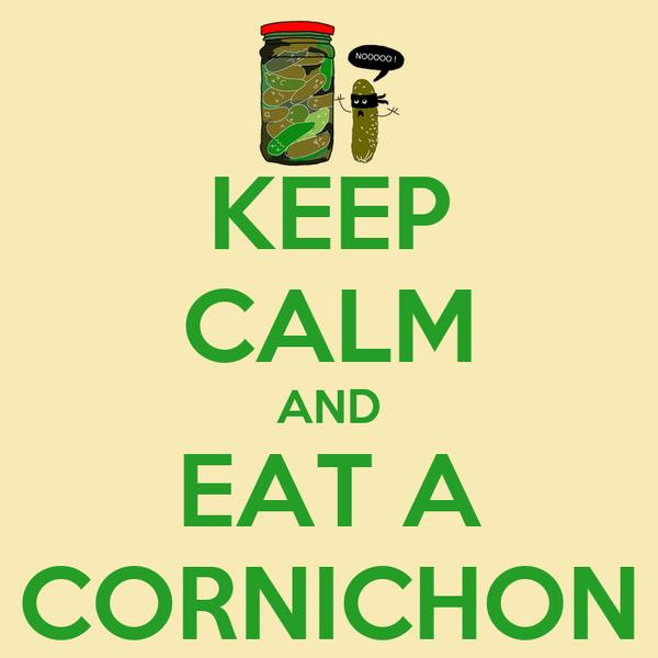 KEEP CALM AND EAT A CORNICHON
