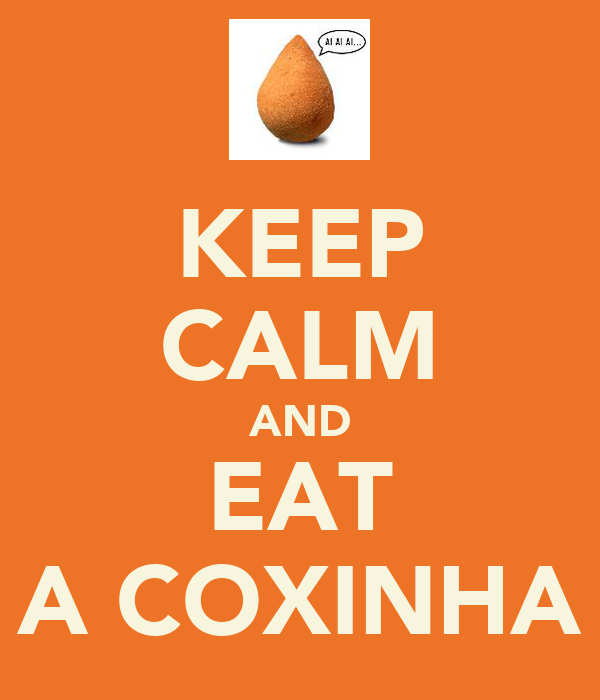 KEEP CALM AND EAT A COXINHA