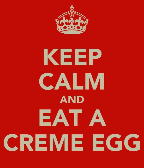 KEEP CALM AND EAT A CREME EGG