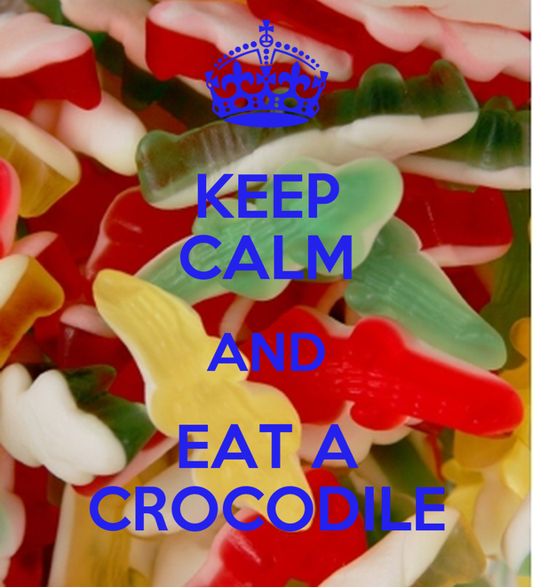 KEEP CALM AND EAT A CROCODILE
