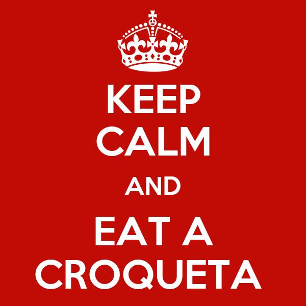 KEEP CALM AND EAT A CROQUETA