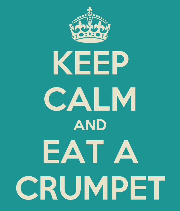 KEEP CALM AND EAT A CRUMPET
