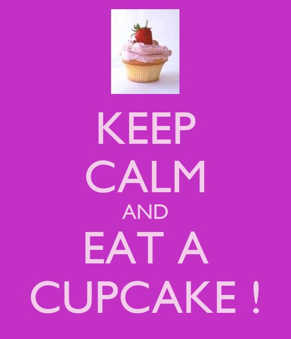KEEP CALM AND EAT A CUPCAKE !