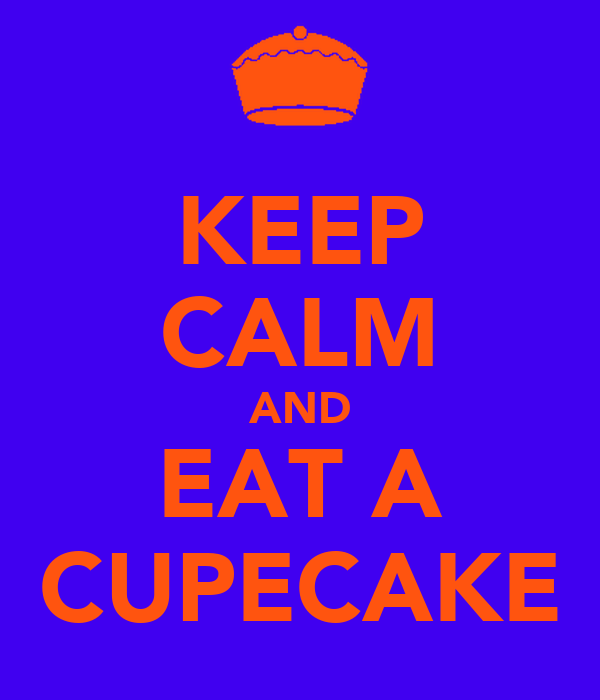 KEEP CALM AND EAT A CUPECAKE