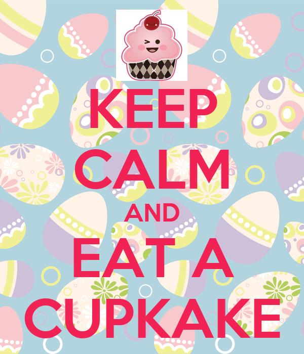 KEEP CALM AND EAT A CUPKAKE