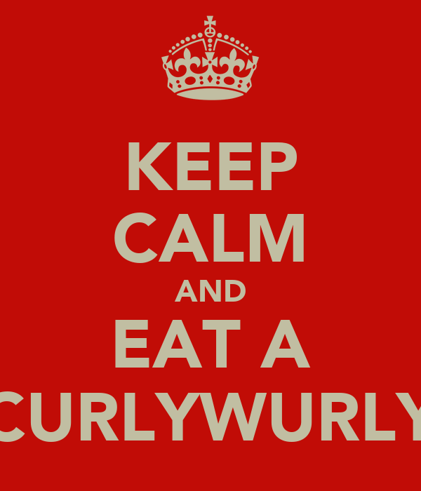 KEEP CALM AND EAT A CURLYWURLY