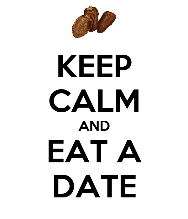 KEEP CALM AND EAT A DATE