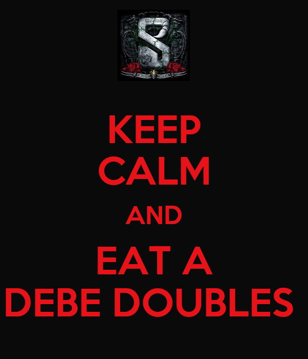 KEEP CALM AND EAT A DEBE DOUBLES