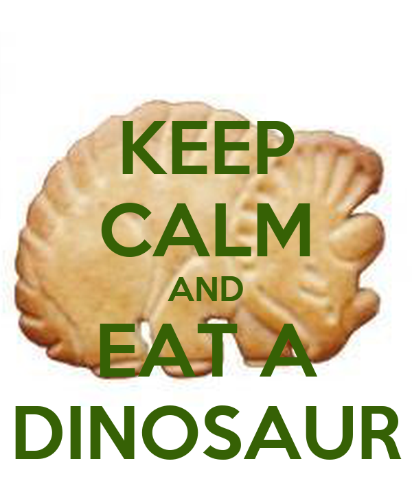 KEEP CALM AND EAT A DINOSAUR