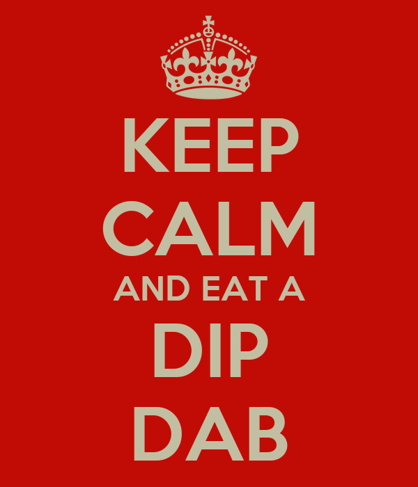 KEEP CALM AND EAT A DIP DAB