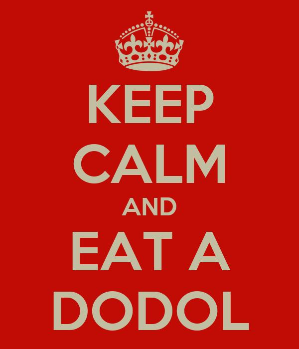 KEEP CALM AND EAT A DODOL