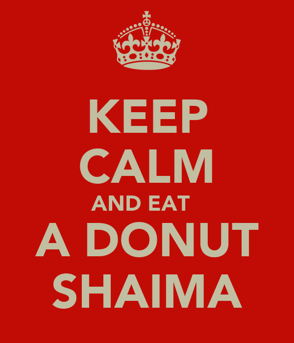KEEP CALM AND EAT   A DONUT SHAIMA