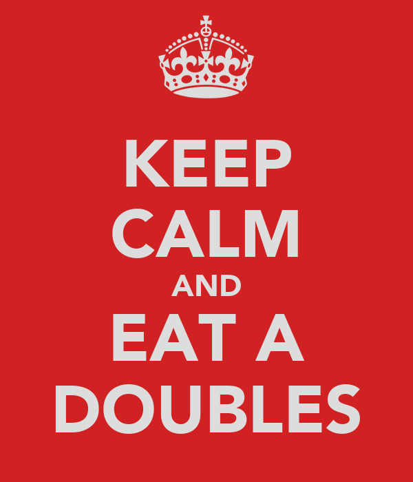 KEEP CALM AND EAT A DOUBLES