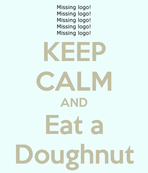 KEEP CALM AND Eat a Doughnut