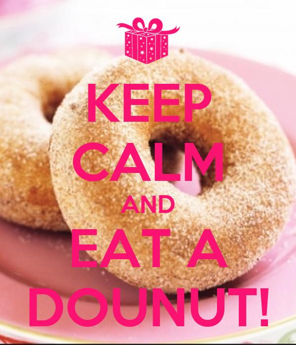 KEEP CALM AND EAT A DOUNUT!