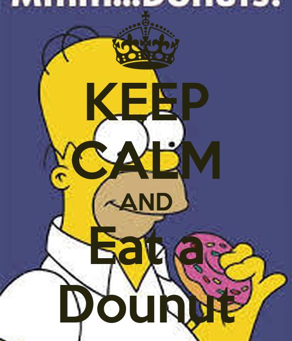 KEEP CALM AND Eat a Dounut