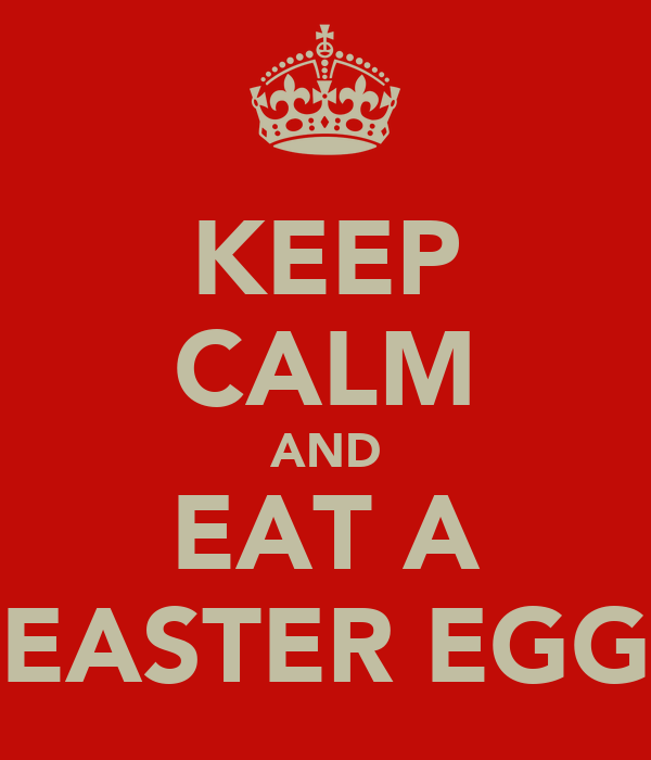 KEEP CALM AND EAT A EASTER EGG
