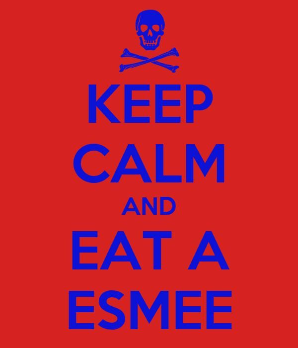KEEP CALM AND EAT A ESMEE