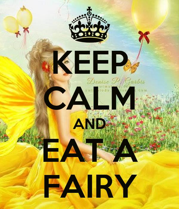 KEEP CALM AND EAT A FAIRY