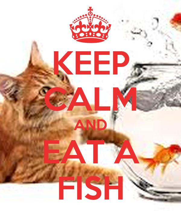 KEEP CALM AND EAT A FISH
