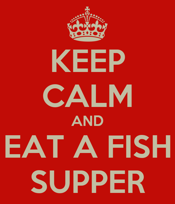 KEEP CALM AND EAT A FISH SUPPER