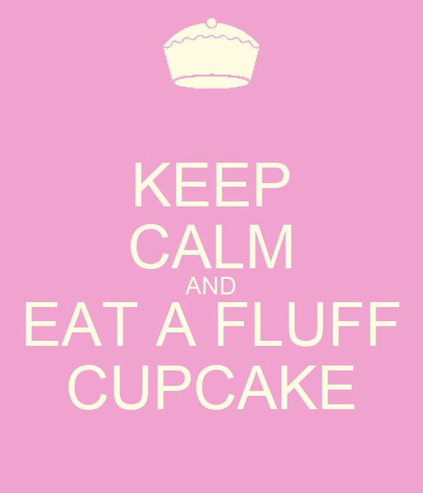 KEEP CALM AND EAT A FLUFF CUPCAKE