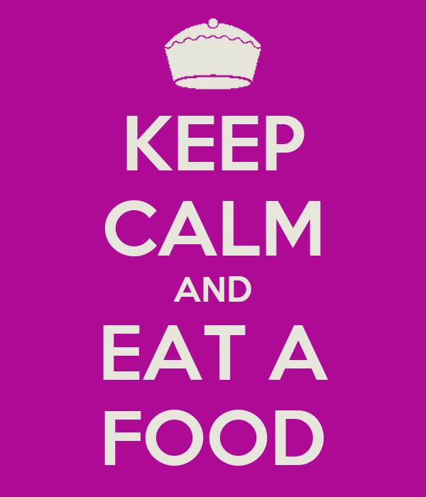 KEEP CALM AND EAT A FOOD