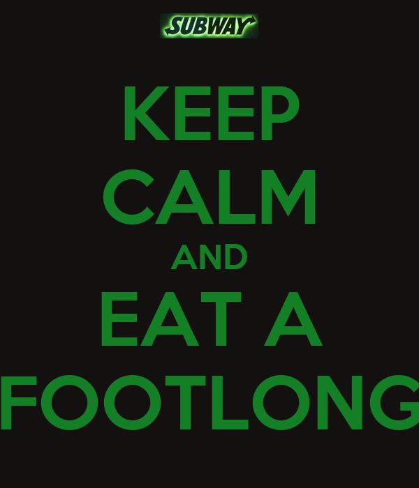 KEEP CALM AND EAT A FOOTLONG