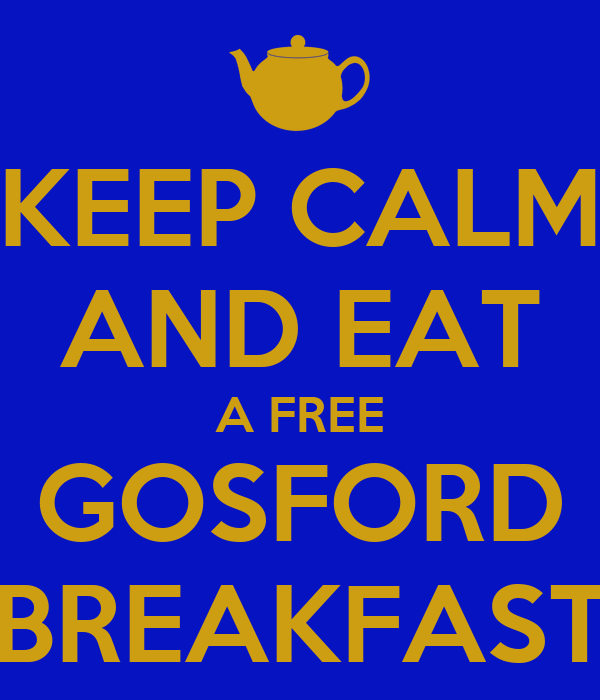 KEEP CALM AND EAT A FREE GOSFORD BREAKFAST