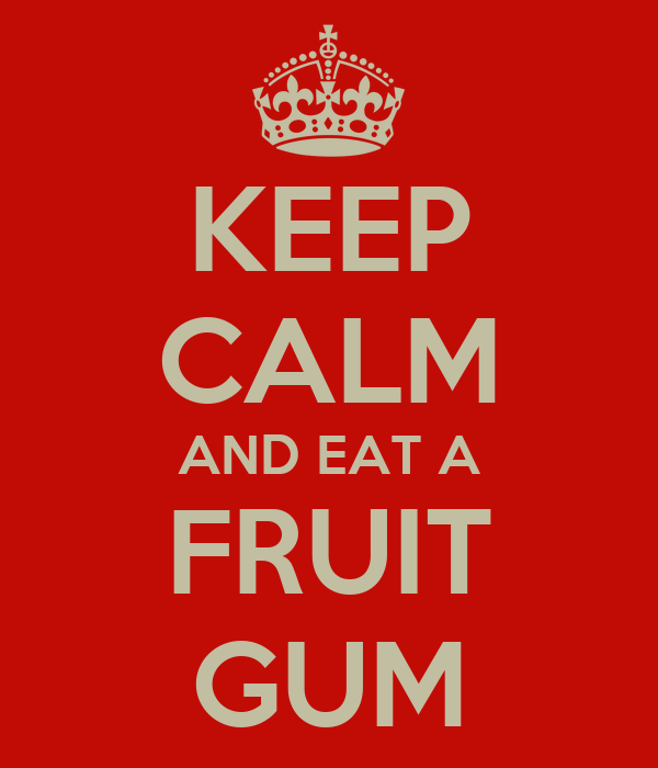 KEEP CALM AND EAT A FRUIT GUM